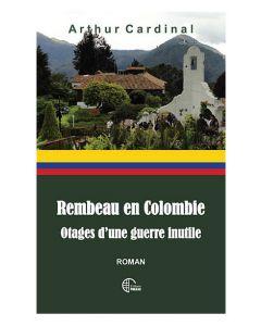 Rembeau en Colombie - Otages d'une guerre inutile