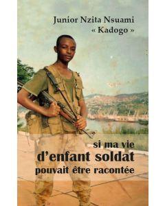 Si ma vie d'enfant soldat pouvait être racontée