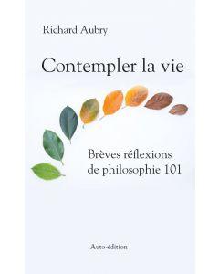 Contempler la vie - Brèves réflexions de philosophie 101