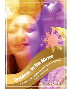 Goddess in the mirror: A Book of Self Discovery for Filipino Women the World Over