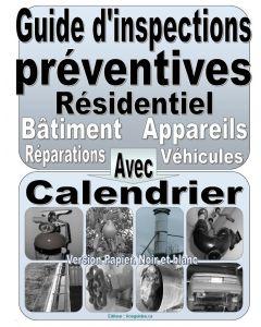 Guide d'inspections préventives. Avec le suivi des réparations. Pour votre résidence, appareils, bâtiment. Version papier noir et blanc.