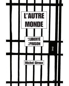 L'autre monde de la liberté a la prison
