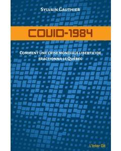 COVID-1984 : Comment une crise mondiale liberticide fractionna le Québec