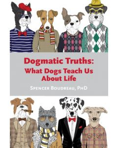 Dogmatic Truths: What Dogs Teach Us About Life