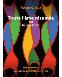 Toute l'âme résumée ou la question: récit fragmenté à propos du Burkina Faso et d'Haïti